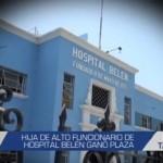 Informe de Contacto: Hija de alto funcionario de Hospital Belén ganó plaza