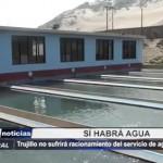 Trujillo no sufrirá racionamiento del servicio de agua potable