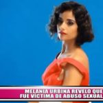 Melania Urbina reveló que fue víctima de abuso sexual