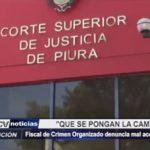 Piura: Fiscal de crimen organizado denuncia mal accionar de jueces
