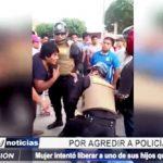 Piura: Mujer intentó liberar a uno de sus hijos que fue capturado por la policía
