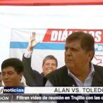 Trujillo: Alan García en reunión privada criticó duramente a Alejandro Toledo