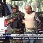 Piura: Capturan a narcotraficante por quien gobierno ofrecía 60 mil soles de recompensa