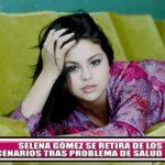 Selena Gómez se retira de los escenarios tras problema de salud