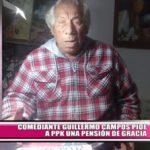Comediante Guillermo Campos pide a PPK una pensión de gracia