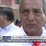 Trujillo: Elidio Espinoza también negó que Paúl Rodríguez sea su escudero
