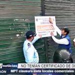 MPT: Clausuran 7 locales comerciales por no contar con certificado de Defensa Civil