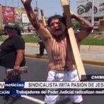 Chimbote: Sindicalista del Poder Judicial imita pasión de Jesucristo