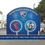 Trujillo: Club Libertad tiene 3 días para levantar observaciones