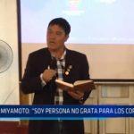 """Miyamoto: """"Soy persona no grata para los corruptos"""""""