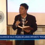 "Usuarios de Valle Chicama declaran a Miyamoto ""persona no grata"""