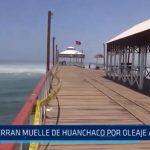 Huanchaco: Cierran muelle del balneario por oleaje anómalo