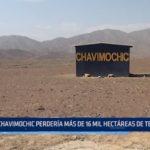 La Libertad: Chavimochic perdería más de 16 mil hectáreas de terreno