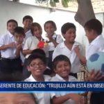 """Gerente de Educación: """"Trujillo aún está en observación"""""""