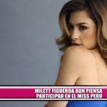 Milett Figueroa aún piensa participar en el Miss Perú