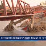 Virú: Reconstrucción de puente aún no se ejecuta