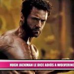 Hugh Jackman le dice adiós a 'Wolverine'