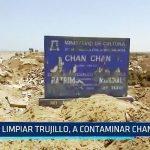 Limpian Trujillo tras huaicos, pero contaminan Chan Chan