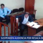 Santa: Suspenden audiencia por resaca de fiscal