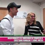 Julia Roberts se emocionó al conocer a Cristiano Ronaldo y Lionel Messi