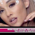 Ariana Grande suspende tour europeo tras atentado en Mánchester
