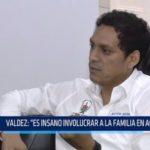 """Valdez: """"Es insano involucrar a la familia en acusaciones"""""""