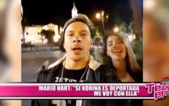 """Mario Hart: """"Si Korina es deportada, me voy con ella"""""""