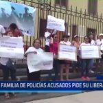 Piura: Familiares de policías acusados piden su liberación