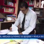 Informe: Abogado Gutiérrez se defiende y revela documentos