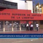 Trujillo: Abogado denuncia mafia de jueces y secretarios de juzgado