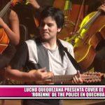 """Lucho Quequezana presenta cover de """"Roxenne"""" de The Police en quechua"""