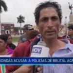 Gran Chimú: Rondas acusan a policías de brutal agresión