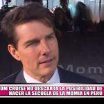 """Tom Cruise no descarta la posibilidad de hacer la secuela de """"La Momia"""" en Perú"""