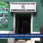 Laredo: Fiscalía cuestionada por liberación de intervenidos