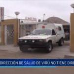 Virú: Dirección de Salud no tiene director