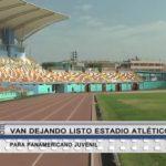 Va quedando listo estadio atlético para Panamericano Juvenil