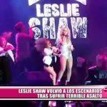 Leslie Shaw volvió a los escenarios tras sufrir terrible asalto
