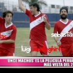 """""""Once machos"""" es la película peruana más vista del 2017 en su día de estreno"""