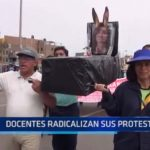 Trujillo: Docentes radicalizan sus protestas