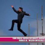"""Tom Cruise sufrió accidente durante rodaje de """"Misión imposible 6"""""""