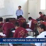 Lambayeque: No descontarán sueldos a maestros
