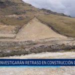 Sarín: Investigarán retraso en construcción de represa