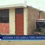Paiján: Asesinan a dos agricultores mientras dormían
