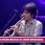 La visión musical de Lucho Quequezana