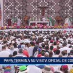 Papa Francisco termina su visita oficial en Colombia