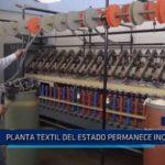 Sarín: Planta textil del Estado permanece inoperativa