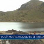 Pataz: Policía muere ahogado en el río Marañón