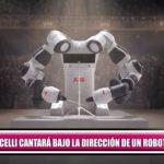 Andrea Bocelli cantará bajo la dirección de un robot