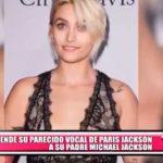 Sorprende su parecido vocal de Paris Jackson a su padre Michael Jackson