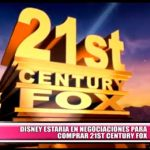 Internacional: Disney estaría en negociaciones para comprar 21St Century Fox